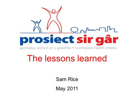 The lessons learned Sam Rice May 2011. The 'up and under'