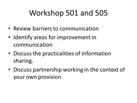 Workshop 501 and 505 Review barriers to communication