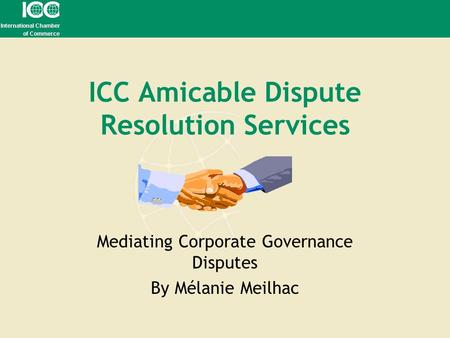 ICC Amicable Dispute Resolution Services Mediating Corporate Governance Disputes By Mélanie Meilhac.