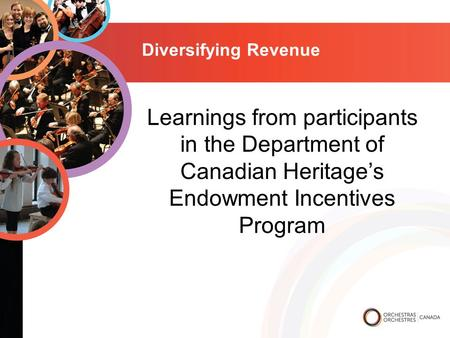 Diversifying Revenue Learnings from participants in the Department of Canadian Heritage's Endowment Incentives Program.