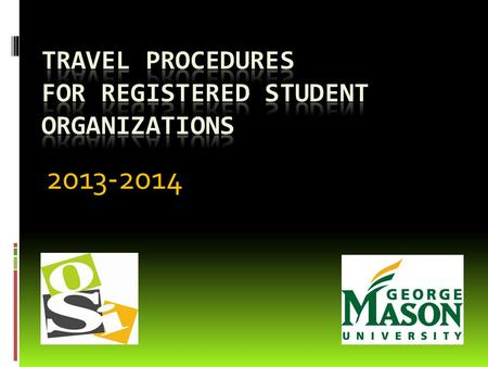 2013-2014. WELCOME  This presentation is intended for Registered Student Organizations (RSOs) with members who plan to travel and expect to be reimbursed.