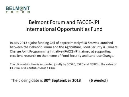 Belmont Forum and FACCE-JPI International Opportunities Fund In July 2013 a joint funding Call of approximately €10·5m was launched between the Belmont.