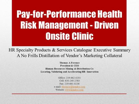 Pay-for-Performance Health Risk Management - Driven Onsite Clinic HR Specialty Products & Services Catalogue Executive Summary A No Frills Distillation.