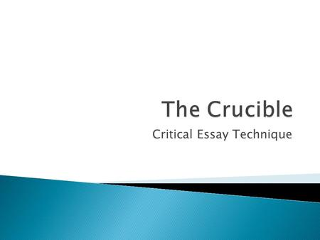Critical Essay Technique.  John Proctor, the tragic hero of Arthur Miller's 'The Crucible', is a character portrayed not only as being in conflict with.