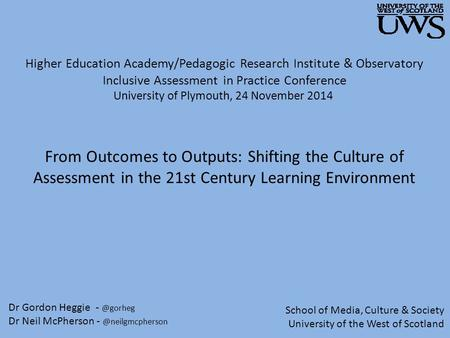 From Outcomes to Outputs: Shifting the Culture of Assessment in the 21st Century Learning Environment Dr Gordon Heggie Dr Neil McPherson