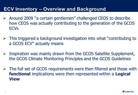 "1 ECV Inventory – Overview and Background  Around 2009 ""a certain gentlemen"" challenged CEOS to describe how CEOS was actually contributing to the generation."