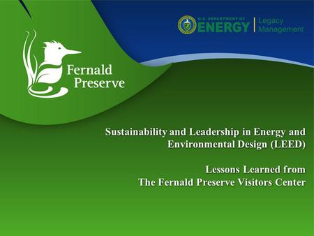 Sustainability and Leadership in Energy and Environmental Design (LEED) Lessons Learned from The Fernald Preserve Visitors Center.