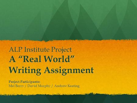 "ALP Institute Project A ""Real World"" Writing Assignment"