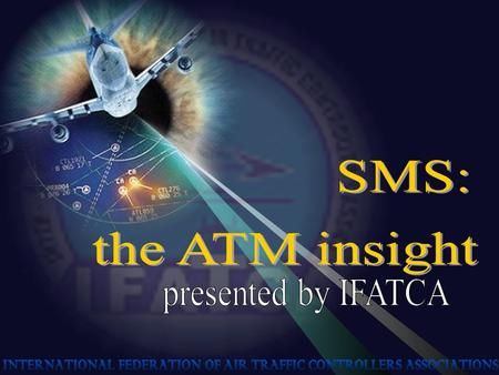 SMS/ATM introduction An identified weakness is the way that different States have applied safety standards ICAO mandate for the use of SMS to standardize.