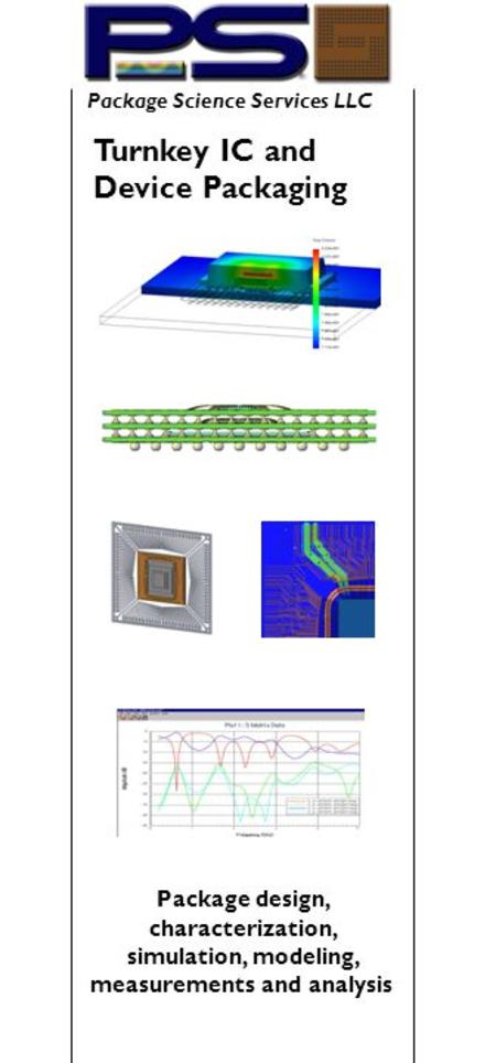Turnkey IC and Device Packaging Package Science Services LLC Package design, characterization, simulation, modeling, measurements and analysis.