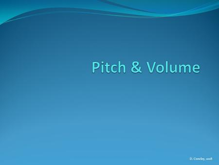 Pitch & Volume D. Crowley, 2008.