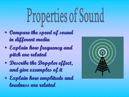 Compare the speed of sound in different mediaCompare the speed of sound in different media Explain how frequency and pitch are relatedExplain how frequency.