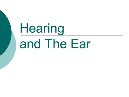 Hearing and The Ear.
