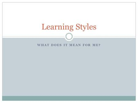 Learning Styles What does it mean for me?.