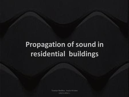 Propagation of sound in residential buildings