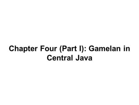 Chapter Four (Part I): Gamelan in Central Java