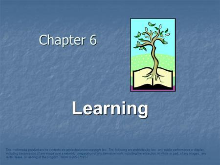 Chapter 6 Learning This multimedia product and its contents are protected under copyright law. The following are prohibited by law: any public performance.