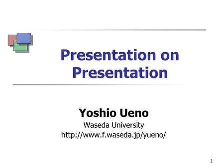 1 Presentation on Presentation Yoshio Ueno Waseda University