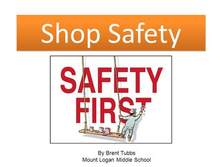 Shop Safety By Brent Tubbs Mount Logan Middle School.