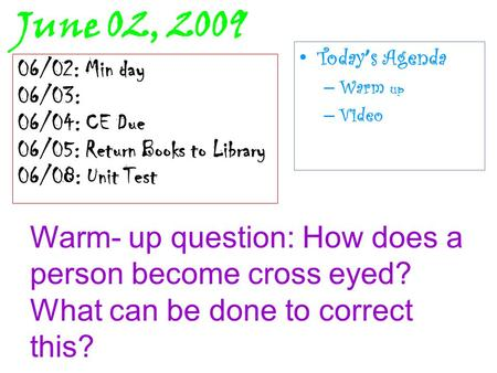 June 02, 2009 Today ' s Agenda – Warm up – Video 06/02: Min day 06/03: 06/04: CE Due 06/05: Return Books to Library 06/08: Unit Test Warm- up question: