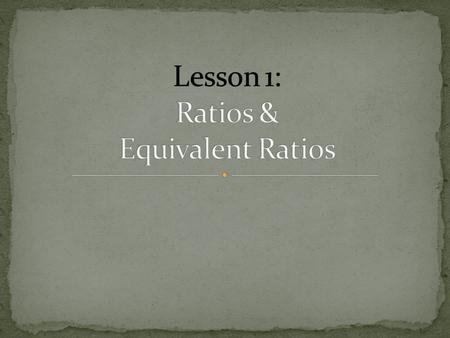 What do you know about ratios? When have you seen or used ratios?