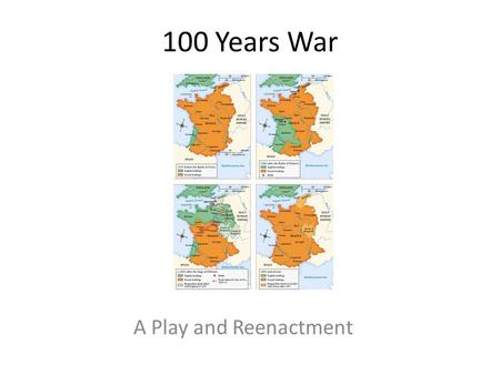100 Years War A Play and Reenactment. Intro with a Video.