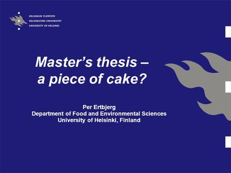 Master's thesis – a piece of cake? Per Ertbjerg Department of Food and Environmental Sciences University of Helsinki, Finland.