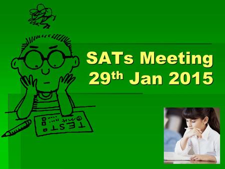 SATs Meeting 29 th Jan 2015. What are they? SATs (Standardised Assessment Tests) (Statutory Assessment Tests) National Curriculum Tests (NCTs) English.