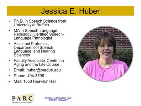 Jessica E. Huber Ph.D. in Speech Science from University at Buffalo MA in Speech-Language Pathology, Certified Speech- Language Pathologist Assistant Professor,