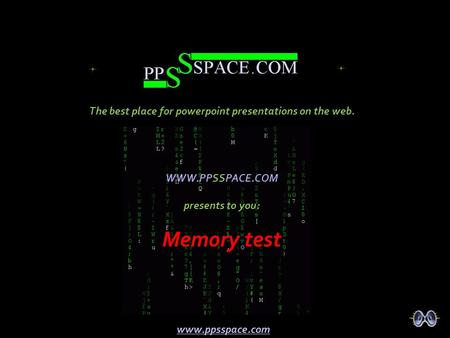 WWW.PPSSPACE.COM presents to you: Memory test The best place for powerpoint presentations on the web. www.ppsspace.com.