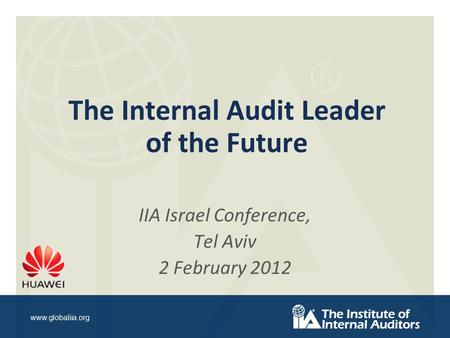 Www.globaliia.org The Internal Audit Leader of the Future IIA Israel Conference, Tel Aviv 2 February 2012.