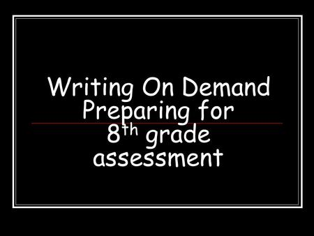 Writing On Demand Preparing for 8th grade assessment