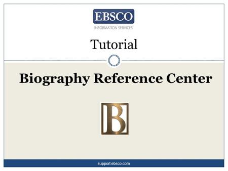 Biography Reference Center Tutorial support.ebsco.com.