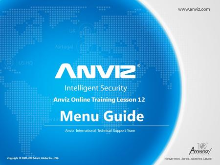 Copyright © 2001-2013 Anviz Global Inc. USA Anviz Online Training Lesson 12 Anviz International Technical Support Team Menu Guide.