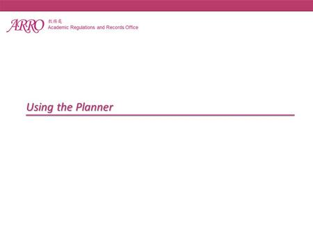 Using the Planner. Why use the Planner? Students can use the Planner to create a long-term study plan for degree completion. Students can use the Planner.