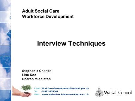 Adult Social Care Workforce Development Interview Techniques Stephanie Charles Lisa Koc Sharon Middleton.