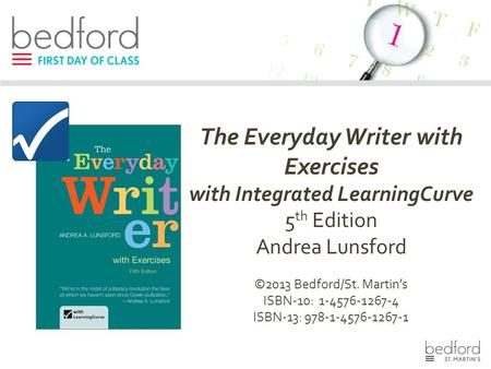 The Everyday Writer with Exercises with Integrated LearningCurve 5 th Edition Andrea Lunsford ©2013 Bedford/St. Martin's ISBN-10: 1-4576-1267-4 ISBN-13:
