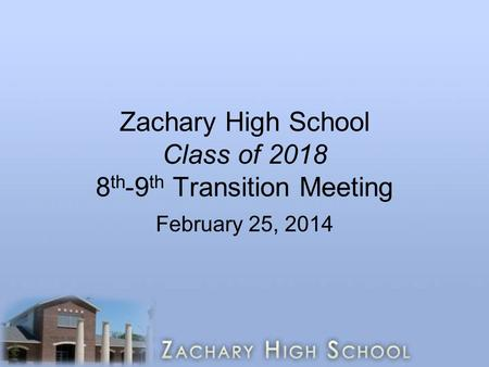 Zachary High School Class of th-9th Transition Meeting