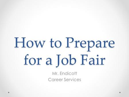How to Prepare for a Job Fair Mr. Endicott Career Services.