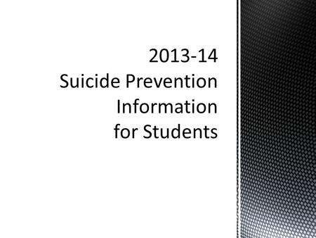 2013-14 Suicide Prevention Information for Students.