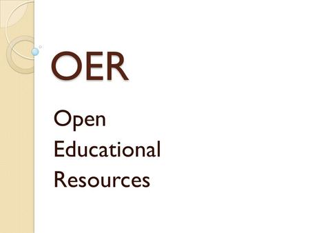 OER Open Educational Resources. Definition Open educational resources are free, online, and most often customizable. They may be entire textbooks, courses,