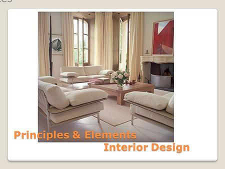 Principles & Elements Interior Design Evaluates. Principles of Design Design Fundamentals The fundamentals are known to most professionals as the principles.