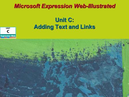 Microsoft Expression Web-Illustrated Unit C: Adding Text and Links.
