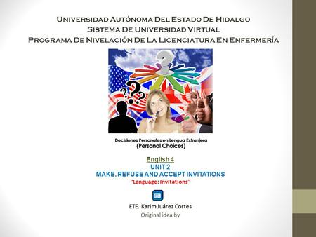 Universidad Autónoma Del Estado De Hidalgo Sistema De Universidad Virtual Programa De Nivelación De La Licenciatura En Enfermería English 4 UNIT 2 MAKE,