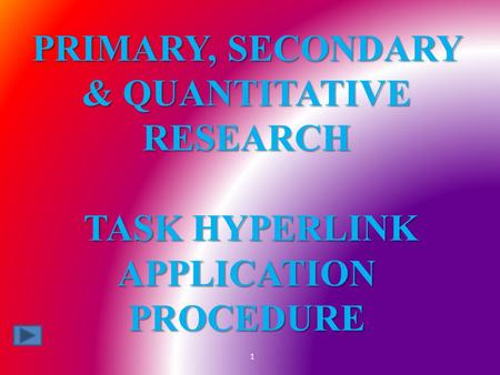 PRIMARY, SECONDARY & QUANTITATIVE RESEARCH TASK HYPERLINK APPLICATION PROCEDURE 1.