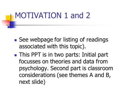 MOTIVATION 1 and 2 See webpage for listing of readings associated with this topic). This PPT is in two parts: Initial part focusses on <strong>theories</strong> and data.