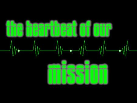 The Heartbeat of Our Mission