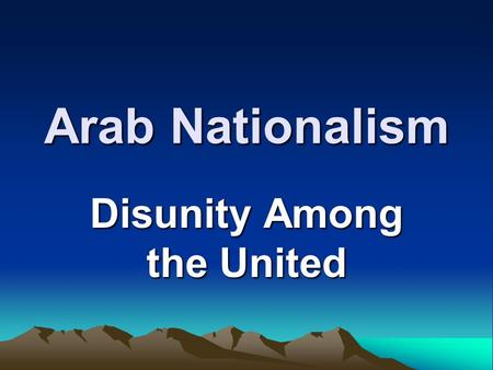 Arab Nationalism Disunity Among the United. The Ottoman Empire– 1580.