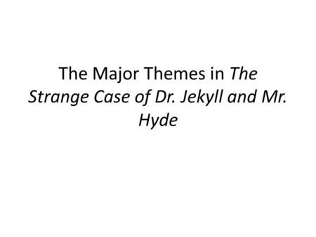 The Major Themes in The Strange Case of Dr. Jekyll and Mr. Hyde.