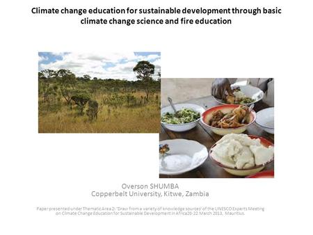 Climate change education for sustainable development through basic climate change science and fire education Overson SHUMBA Copperbelt University, Kitwe,